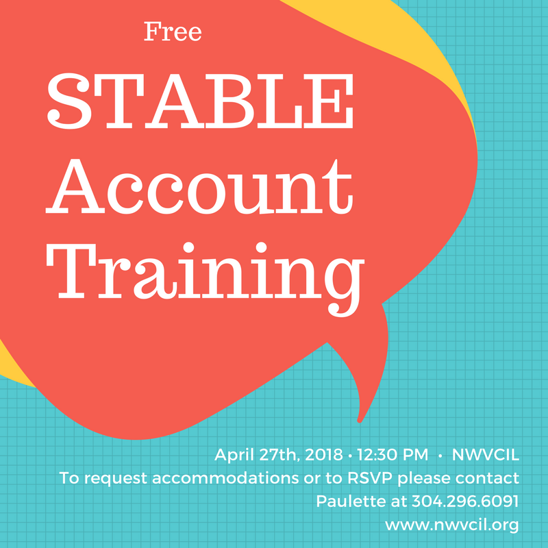 Free STABLE account training at NWVCIL! April 27th, 2018 at 12:30 PM at NWVCIL. Please call (304) 296-6091 for accommodations or more information.