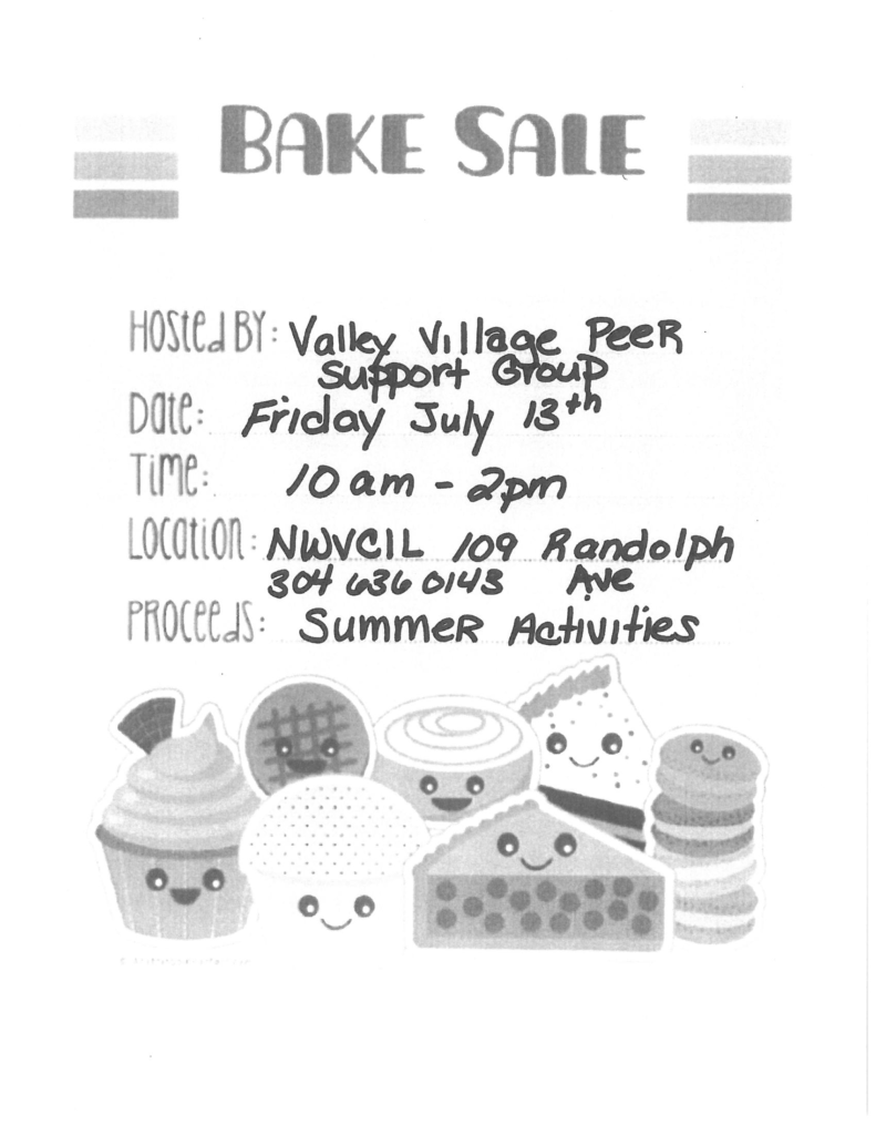 You'll definitely want to mark this on your calendar! The Valley Village Peer Support group is holding a bake sale on Friday the 13th! Nothing unlucky about this sweet sale!  The bake sale will be held from 10 AM - 2 PM at NWVCIL in Elkins, WV. You can call 304-636-0143 for more information.