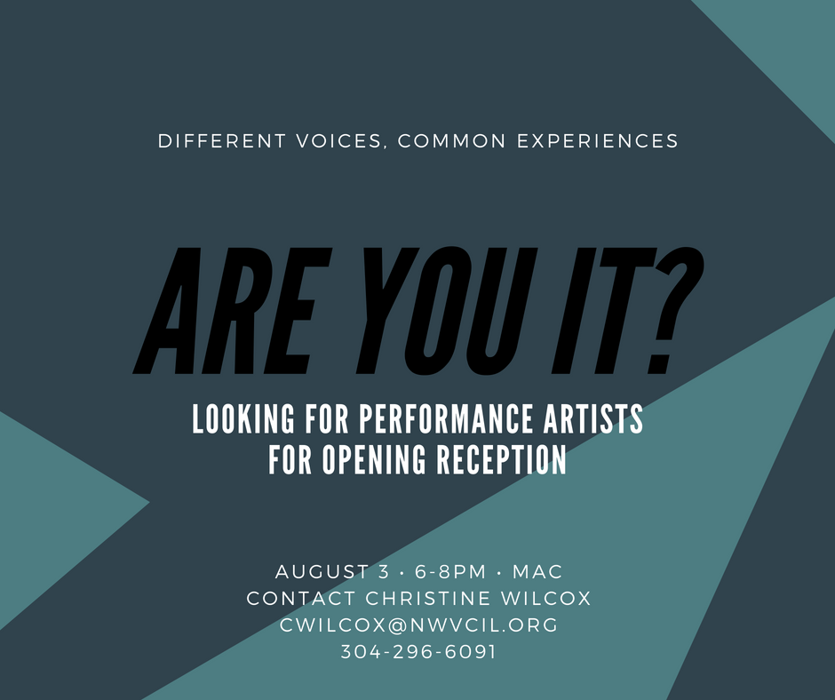 NWVCIL is looking for performance artists for our Different Voices, Common Experiences opening reception!  Do you sing, dance, or write poetry? Do you possess a talent you'd like to share with the world? If so, contact Christine Wilcox at cwilcox@nwvcil.org or 304-296-6091.