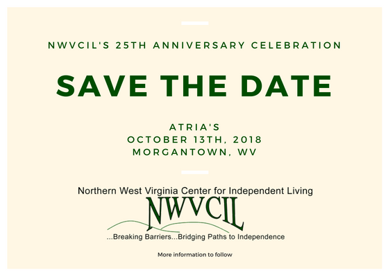 Save the Date! NWVCIL's 25th Anniversary Celebration is scheduled for October 13th at Atria's in Morgantown!