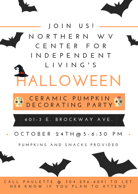 NWVCIL is hosting a ceramic pumpkin decorating party on Wednesday, October 24th at 5:00 PM! Pumpkins and snacks will be provided. For more information, or to RSVP, please contact Paulette at 304-296-6091.